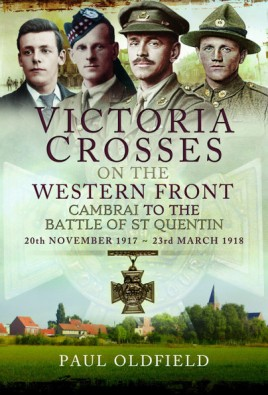 Victoria Crosses on the Western Front – Cambrai to the Battle of St Quentin