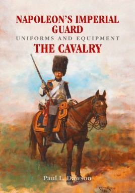 Napoleon's Imperial Guard Uniforms and Equipment. Volume 2