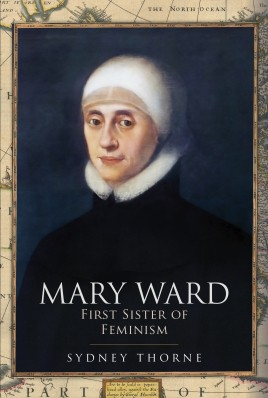 Mary Ward: First Sister of Feminism