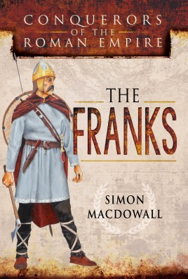 Conquerors of the Roman Empire: The Franks