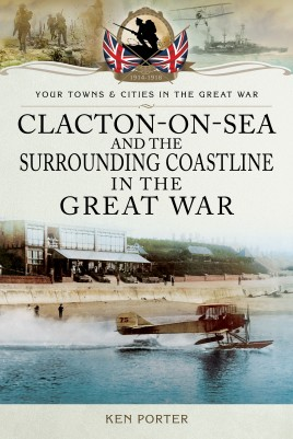 Clacton-on-Sea and the Surrounding Coastline in the Great War