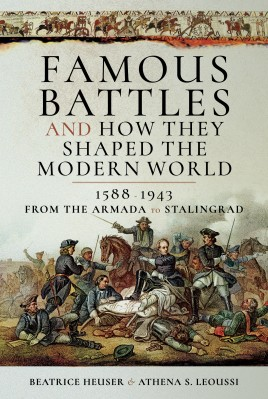 Famous Battles and How They Shaped the Modern World 1588-1943