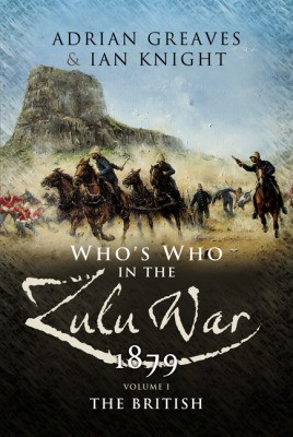 Who's Who in the Anglo Zulu War 1879. Volume 1