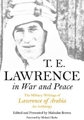 T E Lawrence in War and Peace